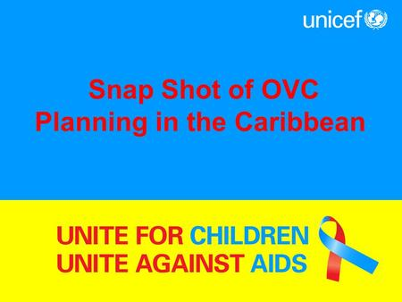 Snap Shot of OVC Planning in the Caribbean. Facts Three quarters of the 250,000 people infected wit HIV live in two countries: Haiti and Dominican Republic.