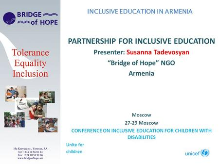 PARTNERSHIP FOR INCLUSIVE EDUCATION Presenter: Susanna Tadevosyan Bridge of Hope NGO Armenia Moscow 27-29 Moscow CONFERENCE ON INCLUSIVE EDUCATION FOR.