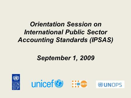 Orientation Session on International Public Sector Accounting Standards (IPSAS) September 1, 2009.