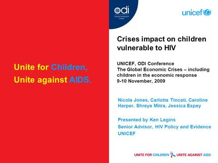 Unite for Children, Unite against AIDS. Crises impact on children vulnerable to HIV UNICEF, ODI Conference The Global Economic Crises – including children.