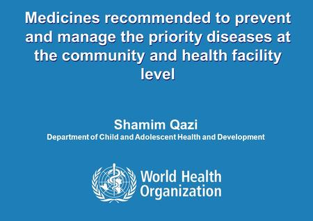 IPA meeting 2010 – Pneumonia epidemiology and Treatment 1 |1 | Medicines recommended to prevent and manage the priority diseases at the community and health.