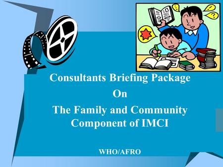 Consultants Briefing Package On The Family and Community Component of IMCI WHO/AFRO.