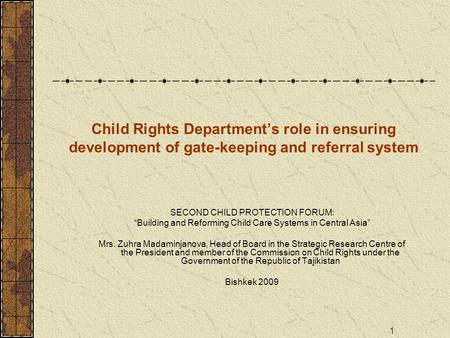 1 Child Rights Departments role in ensuring development of gate-keeping and referral system SECOND CHILD PROTECTION FORUM: Building and Reforming Child.