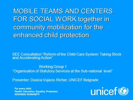 MOBILE TEAMS AND CENTERS FOR SOCIAL WORK together in community mobilization for the enhanced child protection SEE Consultation Reform of the Child Care.
