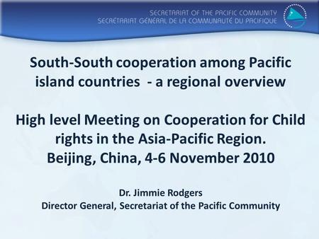 South-South cooperation among Pacific island countries - a regional overview High level Meeting on Cooperation for Child rights in the Asia-Pacific Region.
