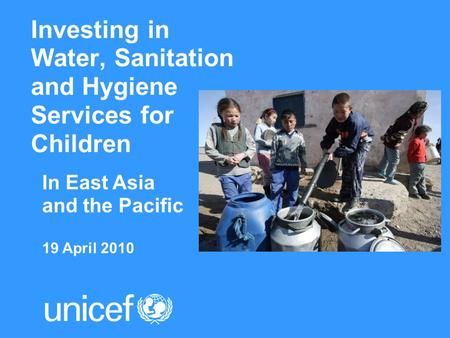 Investing in Water, Sanitation and Hygiene Services for Children In East Asia and the Pacific 19 April 2010.