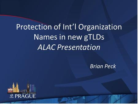 Protection of Intl Organization Names in new gTLDs ALAC Presentation Brian Peck.