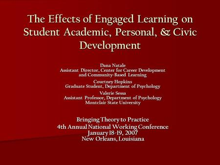 The Effects of Engaged Learning on Student Academic, Personal, & Civic Development Dana Natale Assistant Director, Center for Career Development and Community-Based.