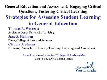 General Education and Assessment: Engaging Critical Questions, Fostering Critical Learning Strategies for Assessing Student Learning in General Education.