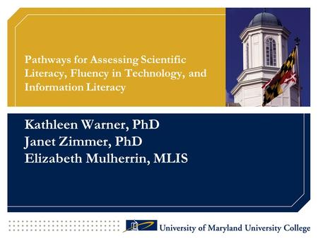 Pathways for Assessing Scientific Literacy, Fluency in Technology, and Information Literacy Kathleen Warner, PhD Janet Zimmer, PhD Elizabeth Mulherrin,