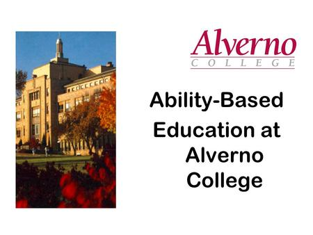 Ability-Based Education at Alverno College. Proposed Outcomes for Session 1. To introduce you to Alvernos approach to designing integrative general education.