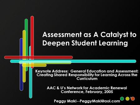 1 Assessment as A Catalyst to Deepen Student Learning Keynote Address: General Education and Assessment: Creating Shared Responsibility for Learning Across.
