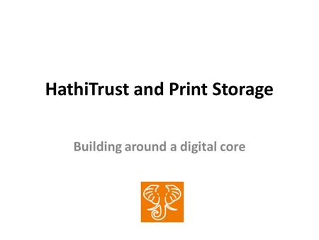HathiTrust and Print Storage Building around a digital core.