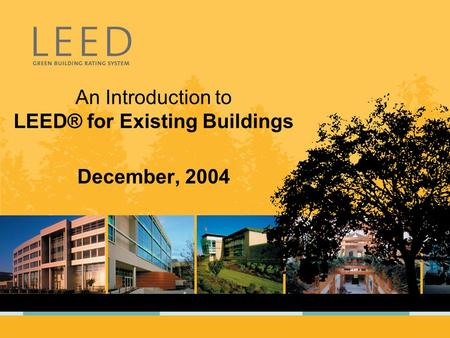 An Introduction to LEED® for Existing Buildings December, 2004.