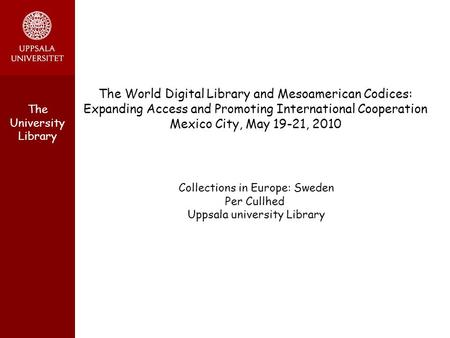 The University Library The World Digital Library and Mesoamerican Codices: Expanding Access and Promoting International Cooperation Mexico City, May 19-21,