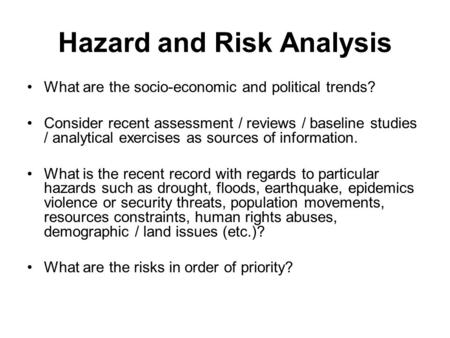 Hazard and Risk Analysis What are the socio-economic and political trends? Consider recent assessment / reviews / baseline studies / analytical exercises.