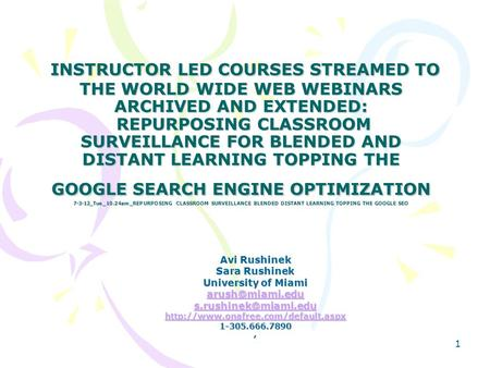 INSTRUCTOR LED COURSES STREAMED TO THE WORLD WIDE WEB WEBINARS ARCHIVED AND EXTENDED: REPURPOSING CLASSROOM SURVEILLANCE FOR BLENDED AND DISTANT LEARNING.