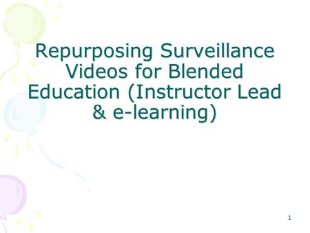 Repurposing Surveillance Videos for Blended Education (Instructor Lead & e-learning) 1.