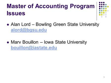 1 Master of Accounting Program Issues Alan Lord – Bowling Green State University  Marv Bouillon – Iowa State University