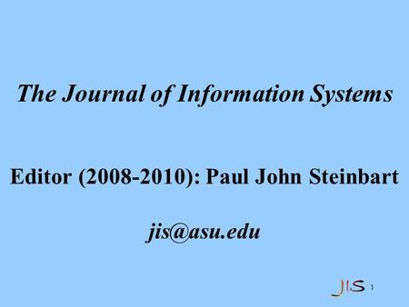 1 The Journal of Information Systems Editor (2008-2010): Paul John Steinbart