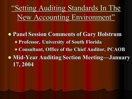 Setting Auditing Standards In The New Accounting Environment Panel Session Comments of Gary Holstrum Panel Session Comments of Gary Holstrum Professor,