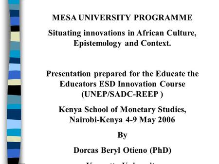 MESA UNIVERSITY PROGRAMME Situating innovations in African Culture, Epistemology and Context. Presentation prepared for the Educate the Educators ESD Innovation.