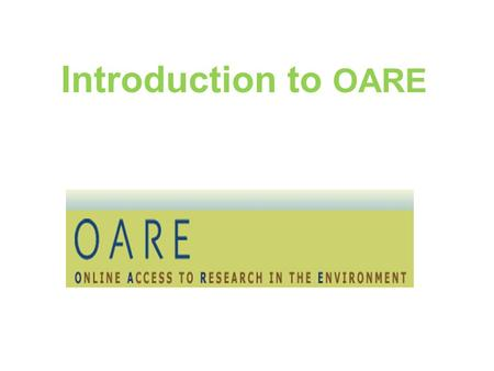 Introduction to OARE. Table of Contents Background – Eligibility, User Agreement How to Access OARE Website OARE Journal Access – title, subject, language.