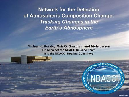 Network for the Detection of Atmospheric Composition Change: Tracking Changes in the Earths Atmosphere Michael J. Kurylo, Geir O. Braathen, and Niels Larsen.