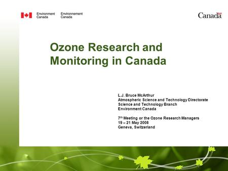 Ozone Research and Monitoring in Canada L.J. Bruce McArthur Atmospheric Science and Technology Directorate Science and Technology Branch Environment Canada.