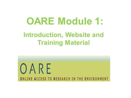 OARE Module 1: Introduction, Website and Training Material.