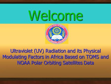 Welcome Ultraviolet (UV) Radiation and its Physical Modulating Factors in Africa Based on TOMS and NOAA Polar Orbiting Satellites Data.