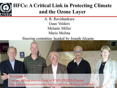HFCs: A Critical Link in Protecting Climate and the Ozone Layer A. R. Ravishankara Guus Velders Melanie Miller Mario Molina Steering committee headed by.