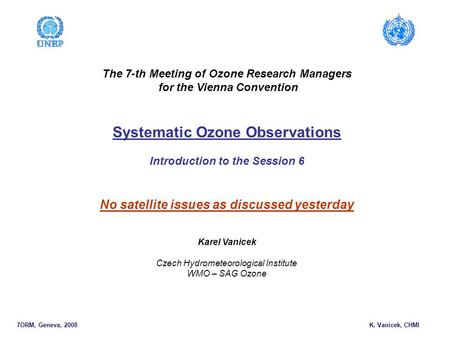The 7-th Meeting of Ozone Research Managers for the Vienna Convention Systematic Ozone Observations Introduction to the Session 6 No satellite issues as.
