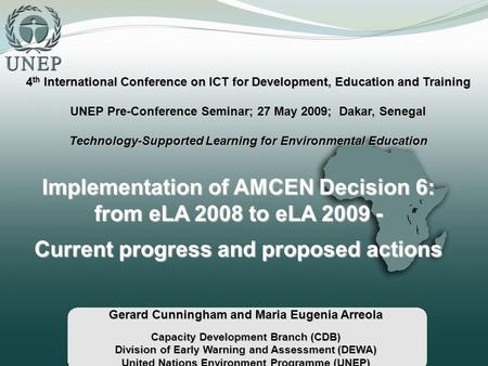 Implementation of AMCEN Decision 6: from eLA 2008 to eLA 2009 - Current progress and proposed actions Gerard Cunningham and Maria Eugenia Arreola Capacity.