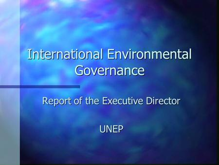 International Environmental Governance Report of the Executive Director UNEP.