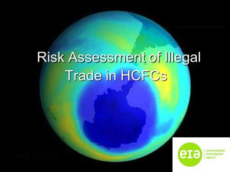 Risk Assessment of Illegal Trade in HCFCs Risk Assessment of Illegal Trade in HCFCs.