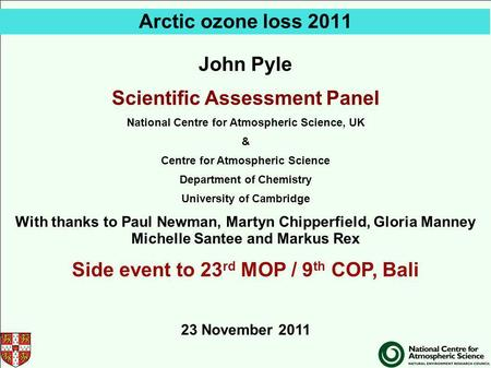 Arctic ozone loss 2011 John Pyle Scientific Assessment Panel National Centre for Atmospheric Science, UK & Centre for Atmospheric Science Department of.