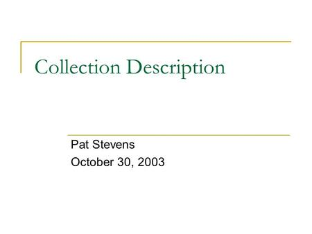 Collection Description Pat Stevens October 30, 2003.