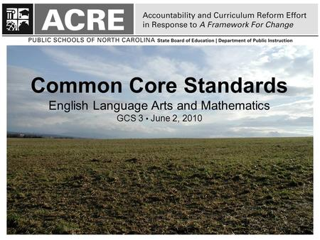 Common Core Standards English Language Arts and Mathematics GCS 3 June 2, 2010 1.