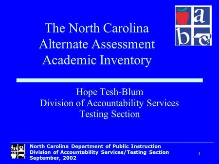 North Carolina Department of Public Instruction Division of Accountability Services/Testing Section September, 2002 1 Hope Tesh-Blum Division of Accountability.