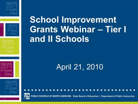 School Improvement Grants Webinar – Tier I and II Schools April 21, 2010.