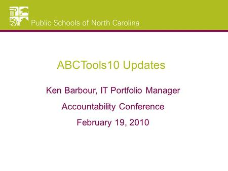 ABCTools10 Updates Ken Barbour, IT Portfolio Manager Accountability Conference February 19, 2010.