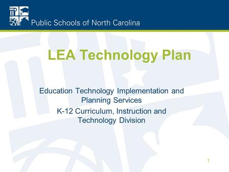 1 LEA Technology Plan Education Technology Implementation and Planning Services K-12 Curriculum, Instruction and Technology Division.