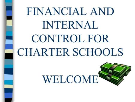 FINANCIAL AND INTERNAL CONTROL FOR CHARTER SCHOOLS WELCOME.