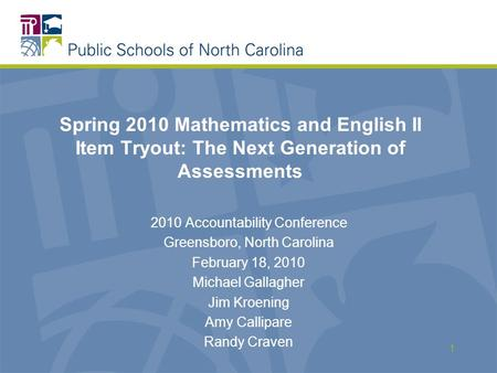 Spring 2010 Mathematics and English II Item Tryout: The Next Generation of Assessments 2010 Accountability Conference Greensboro, North Carolina February.
