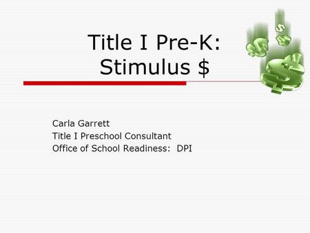 Title I Pre-K: Stimulus $ Carla Garrett Title I Preschool Consultant Office of School Readiness: DPI.