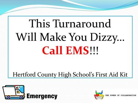 This Turnaround Will Make You Dizzy… Call EMS!!! Hertford County High Schools First Aid Kit.