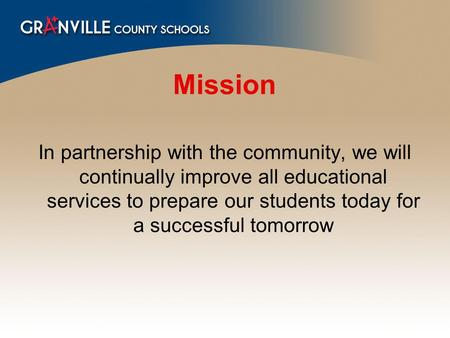 Mission In partnership with the community, we will continually improve all educational services to prepare our students today for a successful tomorrow.
