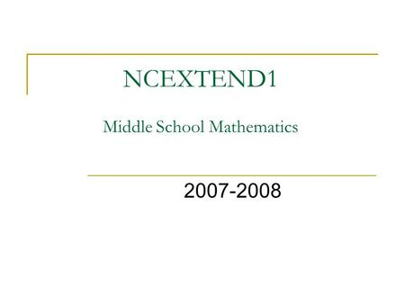NCEXTEND1 Middle School Mathematics 2007-2008. What Does it Look Like? Something like this... NCEXTEND1 2007-2008 Student Test BOOKLET Picture/Symbol.