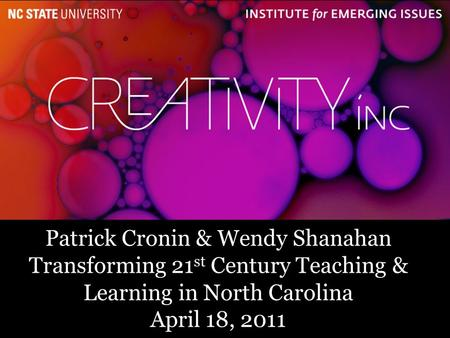 1 Patrick Cronin & Wendy Shanahan Transforming 21 st Century Teaching & Learning in North Carolina April 18, 2011.